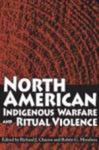 North American Indigenous Warfare and Ritual Violence. by Richard J. Chacon and Rubén G. Mendoza