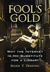 Fool's Gold Why the Internet Is No Substitute for a Library by Mark Y. Herring