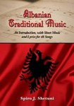 Albanian Traditional Music: An Introduction, with Sheet Music and Lyrics for 48 Songs by Spiro J. Shetuni