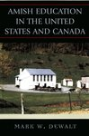 Amish Education in the United States and Canada by Mark W. Dewalt