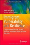 Immigrant Vulnerability and Resilience Comparative Perspectives on Latin American Immigrants During the Great Recession by Maria Aysa-Lastra and Lorenzo Cachón