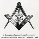 A Celebration of Jackson Lodge Freemasonry - Accession 1120 M514 (565)