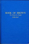 Book of Brown - Accession 715 #2 by Family History - Brown Family and Channing Bolton Brown