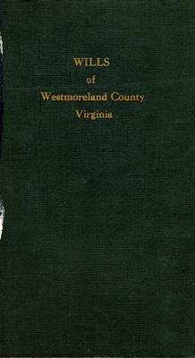 Wills of Westmoreland County, Virginia: 1654-1800