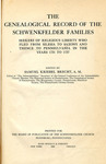 The Genealogical Record of the Schwenkfelder Families - Accession 715 #59 by Family History - Schwenkfelder Families and Samuel Kriebel Brecht