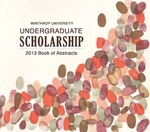 Undergraduate Scholarship at Winthrop University 2013 Book of Abstracts
