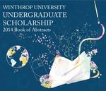 Undergraduate Scholarship at Winthrop University 2014 Book of Abstracts